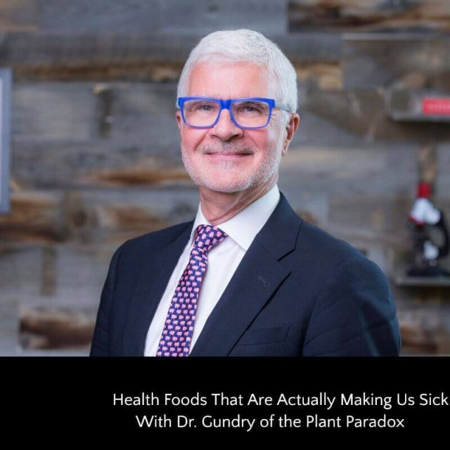 Baby Health in Winter 295: Health Foods That Are Actually Making Us Sick With Dr. Gundry of the Plant Paradox